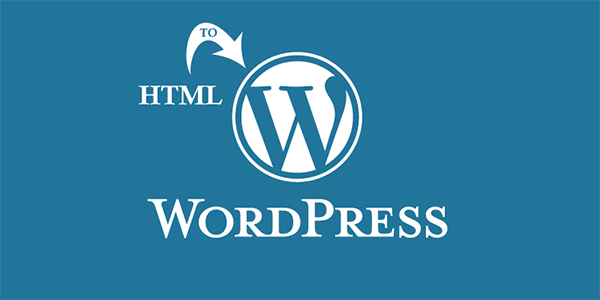 Explore What You Should Know About HTML to WordPress Conversion